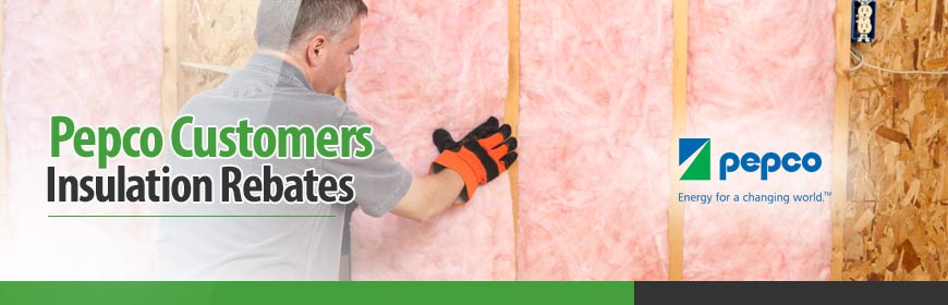 Pepco Customers - Insulation Rebates in Maryland & DC Metro Areas